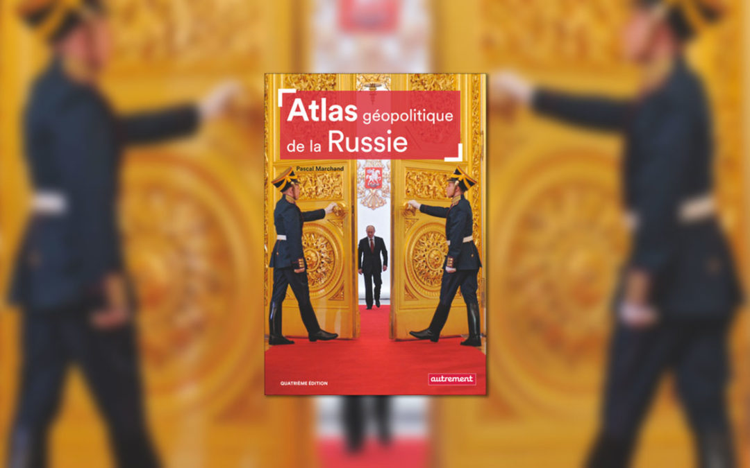 « Atlas géopolitique de la Russie »